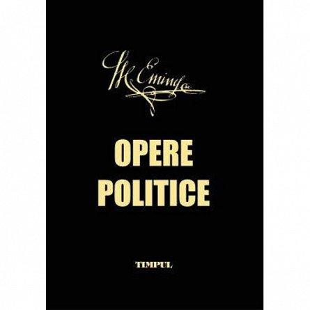 Mihai Eminescu Opere politice (colectia tuturor articolelor pe teme politice)